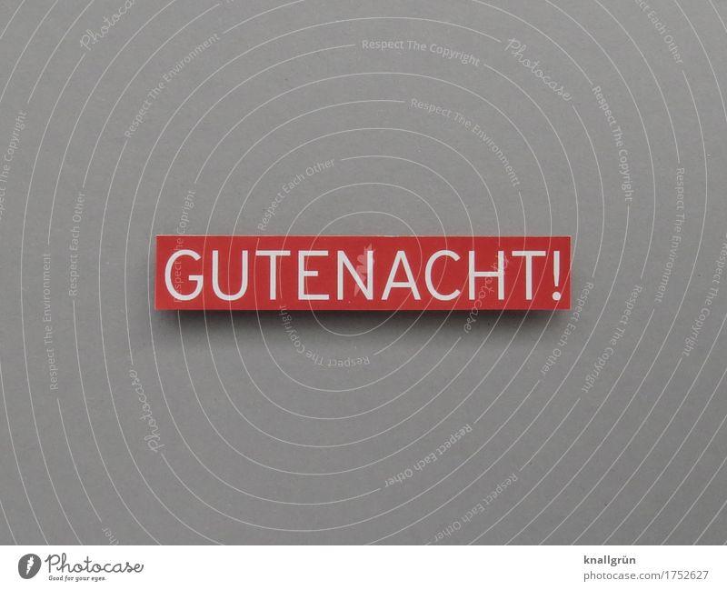 GUTENACHT! Schriftzeichen Schilder & Markierungen Kommunizieren eckig grau rot weiß Gefühle Geborgenheit Sympathie Freundlichkeit träumen Erholung Erwartung