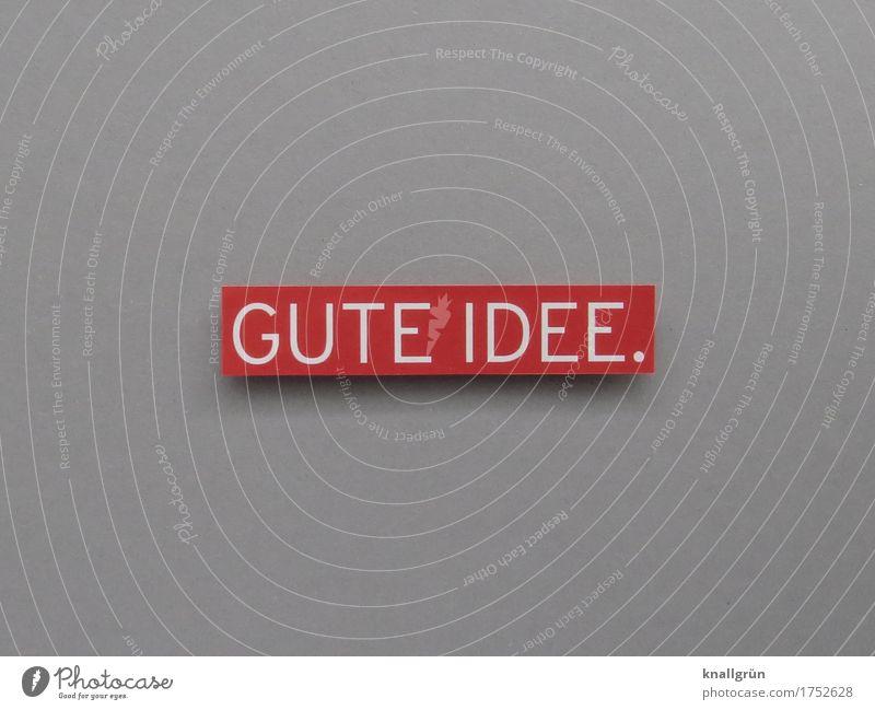 GUTE IDEE. Schriftzeichen Schilder & Markierungen Kommunizieren eckig grau rot weiß Gefühle Stimmung Zufriedenheit Vorfreude Begeisterung Optimismus Vertrauen