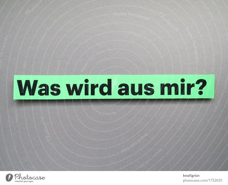 Was wird aus mir? Schriftzeichen Schilder & Markierungen Kommunizieren eckig grau grün schwarz Gefühle Stimmung Neugier Interesse Sorge Angst Zukunftsangst