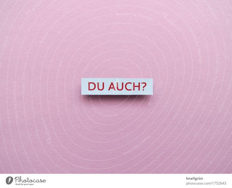 DU AUCH? Schriftzeichen Schilder & Markierungen Kommunizieren eckig rosa rot weiß Gefühle Stimmung Vorfreude Begeisterung Einigkeit Zusammensein Neugier