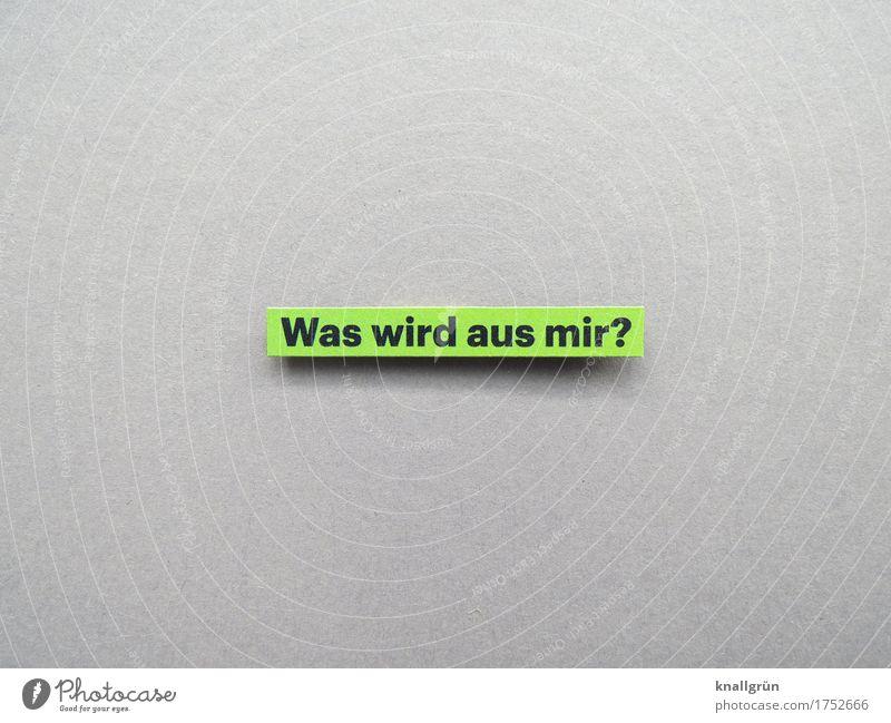 Was wird aus mir? Schriftzeichen Schilder & Markierungen Kommunizieren eckig grau grün schwarz Gefühle Stimmung Mitgefühl trösten Neugier Sorge Enttäuschung