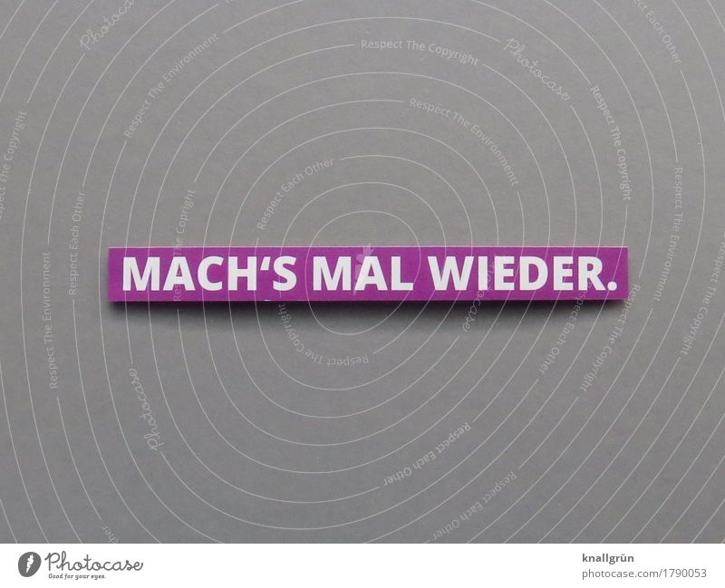MACH'S MAL WIEDER. weiß Freude Gefühle grau Stimmung Zufriedenheit Schriftzeichen Schilder & Markierungen Kommunizieren Beginn Lebensfreude planen Neugier