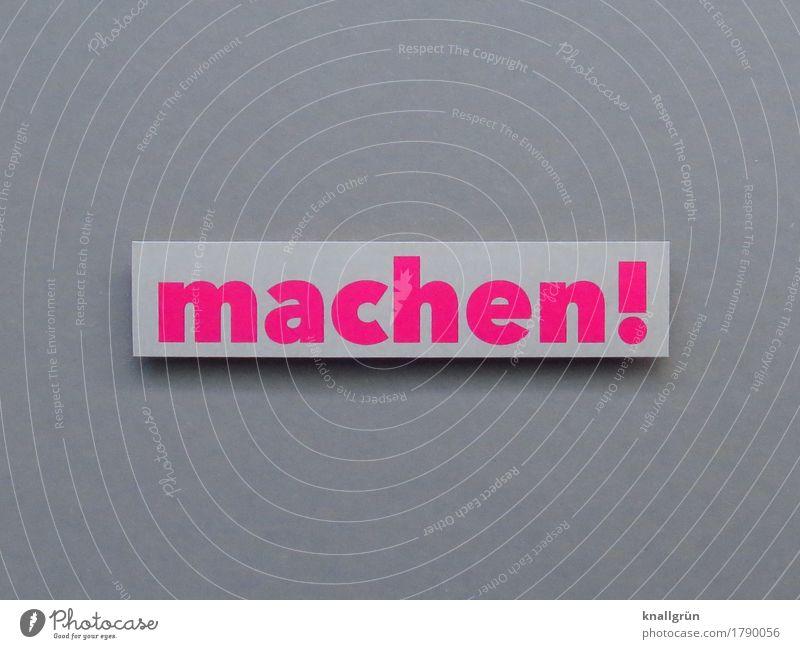 machen! Schriftzeichen Schilder & Markierungen Kommunizieren eckig grau rosa Gefühle Stimmung Begeisterung Erfolg Mut Tatkraft Leidenschaft Beginn anstrengen