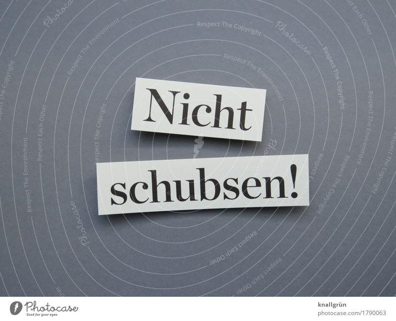 Nicht schubsen! Schriftzeichen Schilder & Markierungen Kommunizieren eckig grau schwarz weiß Gefühle Respekt gereizt Feindseligkeit Aggression Gewalt Ärger
