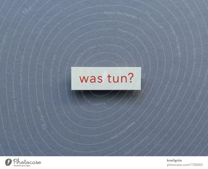 was tun? Schriftzeichen Schilder & Markierungen Kommunizieren eckig grau rot weiß Gefühle Neugier Interesse Angst Erwartung Inspiration kompetent Sorge