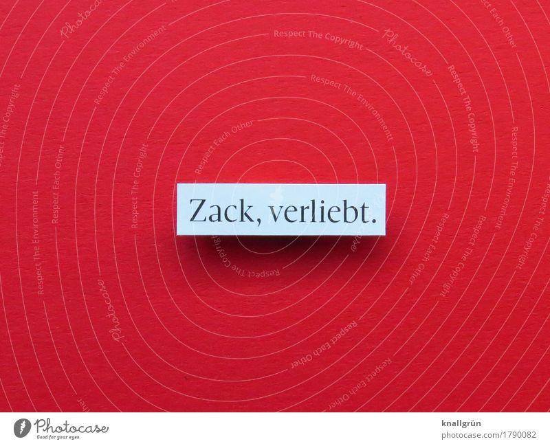 Zack, verliebt. Schriftzeichen Schilder & Markierungen Kommunizieren eckig rot weiß Gefühle Glück Lebensfreude Frühlingsgefühle Begeisterung Euphorie