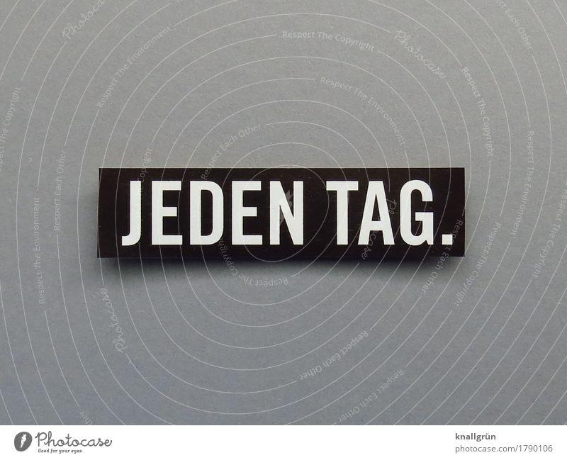 JEDEN TAG. weiß schwarz grau Schriftzeichen Kommunizieren Schilder & Markierungen eckig