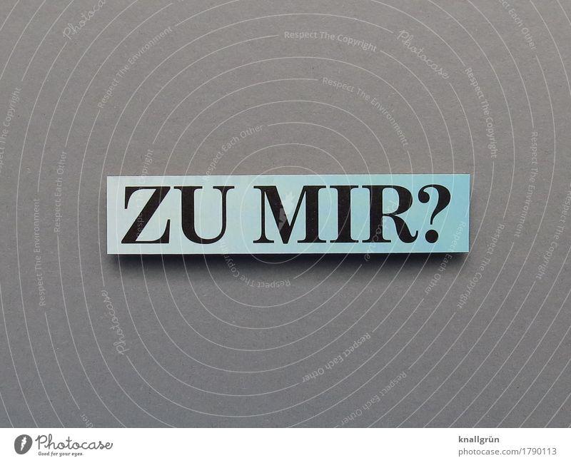 ZU MIR? Schriftzeichen Schilder & Markierungen Kommunizieren eckig Klischee blau grau schwarz Gefühle Freude Vorfreude Sympathie Zusammensein Liebe Verliebtheit