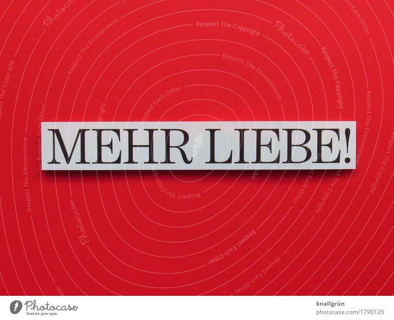MEHR LIEBE! Schriftzeichen Schilder & Markierungen Kommunizieren Liebe eckig rot weiß Gefühle Glück Lebensfreude Begeisterung Mut Verliebtheit Romantik Begierde