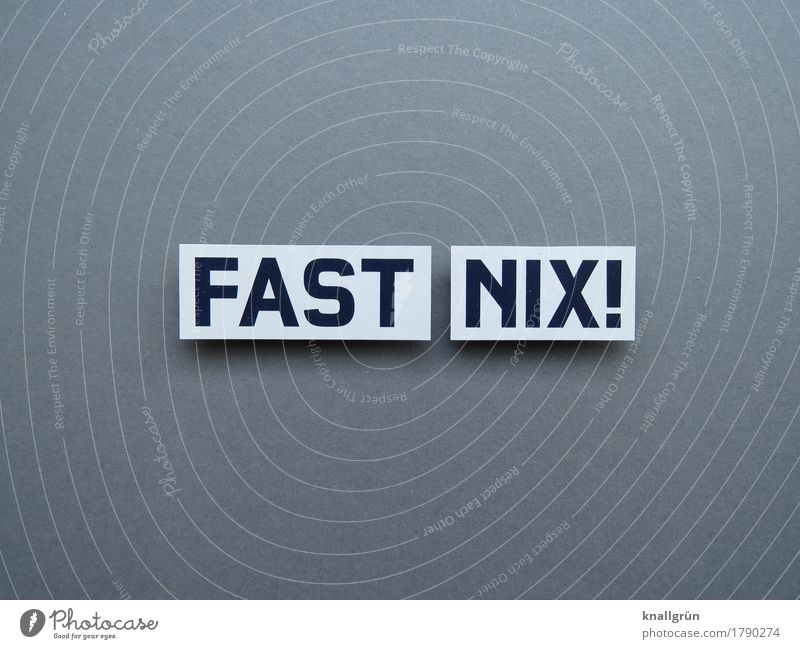 FAST NIX! Schriftzeichen Schilder & Markierungen Kommunizieren eckig grau schwarz weiß Gefühle Stimmung bescheiden zurückhalten sparsam Verzweiflung