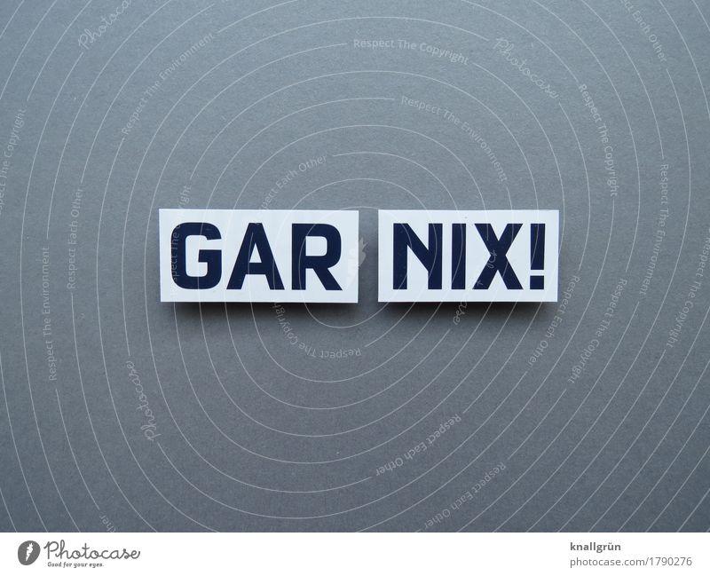 GAR NIX! Schriftzeichen Schilder & Markierungen Kommunizieren eckig Gefühle Stimmung Farbfoto Studioaufnahme Menschenleer Textfreiraum links Textfreiraum rechts