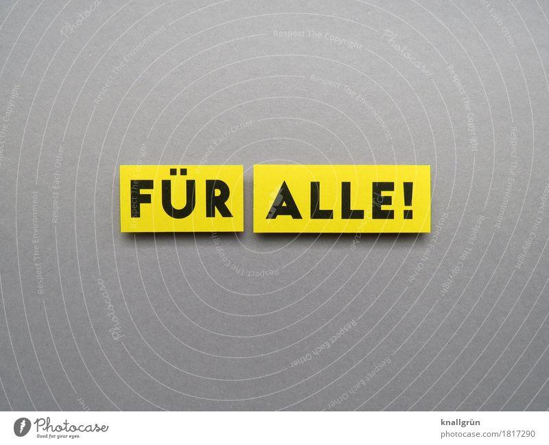 FÜR ALLE! schwarz gelb Gefühle grau Stimmung Zusammensein Zufriedenheit Schriftzeichen Kommunizieren Schilder & Markierungen eckig Begeisterung Solidarität