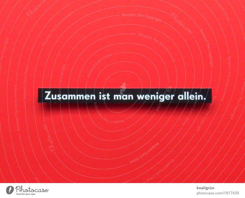 Zusammen ist man weniger allein. Schriftzeichen Schilder & Markierungen Kommunizieren Liebe eckig rot schwarz weiß Gefühle Stimmung Glück Zufriedenheit