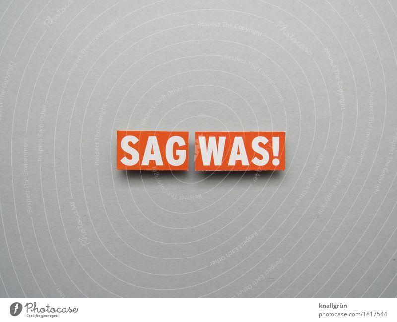 SAG WAS! Schriftzeichen Schilder & Markierungen Kommunizieren eckig grau orange weiß Gefühle Stimmung Mut Verantwortung Neugier Entschlossenheit Erwartung