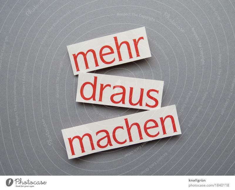 mehr draus machen Schriftzeichen Schilder & Markierungen Kommunizieren eckig grau rot weiß Gefühle Zufriedenheit Vorfreude Begeisterung Mut Tatkraft Neugier