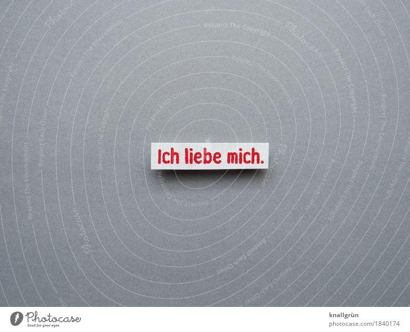 Ich liebe mich. Schriftzeichen Schilder & Markierungen Kommunizieren Liebe eckig grau rot weiß Gefühle Begeisterung selbstbewußt Akzeptanz Sympathie egoistisch