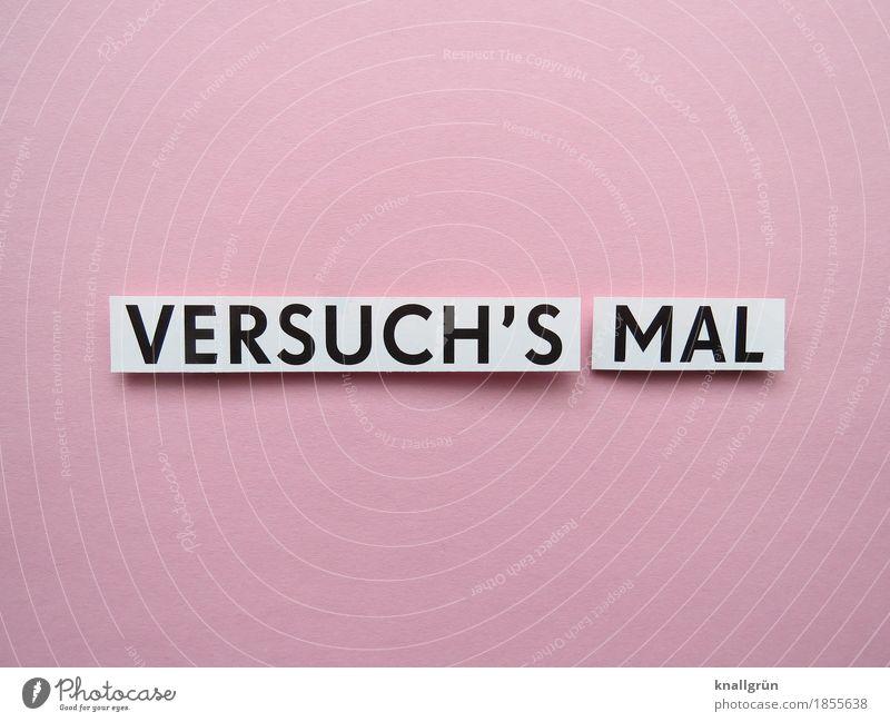 VERSUCH'S MAL Schriftzeichen Schilder & Markierungen Kommunizieren eckig Neugier rosa schwarz weiß Gefühle Vorfreude Optimismus Mut Vertrauen Interesse Beginn