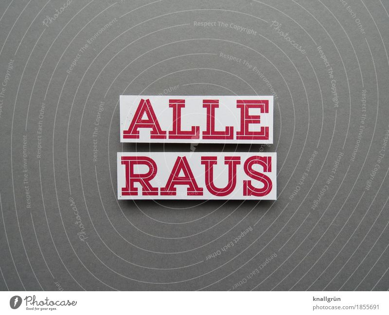 ALLE RAUS weiß rot Gefühle grau Stimmung Schriftzeichen Kommunizieren Schilder & Markierungen gefährlich bedrohlich Neugier Sicherheit Todesangst Wut Überraschung Mut