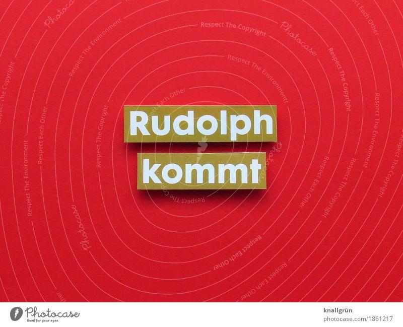 Rudolph kommt Weihnachten & Advent weiß rot Freude Gefühle Stimmung Zusammensein gold Schriftzeichen Kommunizieren Schilder & Markierungen Fröhlichkeit Neugier
