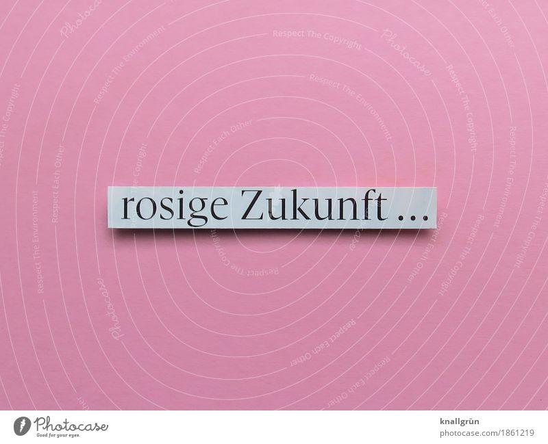 rosige Zukunft ... Schriftzeichen Schilder & Markierungen Kommunizieren eckig rosa schwarz weiß Gefühle Zufriedenheit Lebensfreude Vorfreude Optimismus Neugier