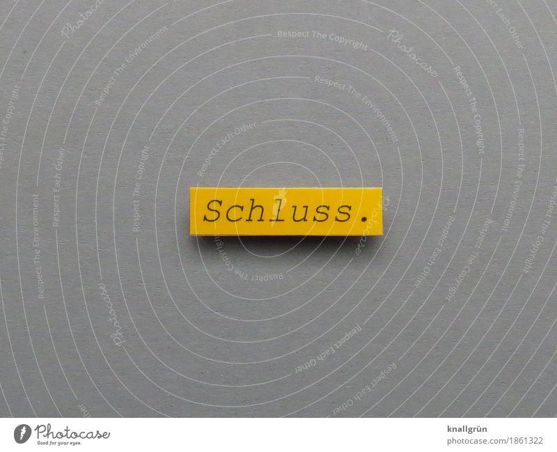 Schluss. Schriftzeichen Schilder & Markierungen Kommunizieren eckig gelb grau schwarz Gefühle Mut Zusammensein Traurigkeit Liebeskummer Verzweiflung