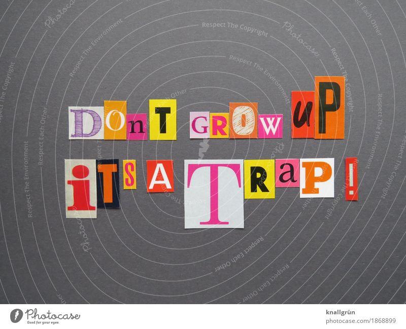 DOn'T GROW uP iT'S A TRaP ! Schriftzeichen Schilder & Markierungen Kommunizieren eckig mehrfarbig Gefühle Stimmung Mut Akzeptanz Neugier Senior entdecken