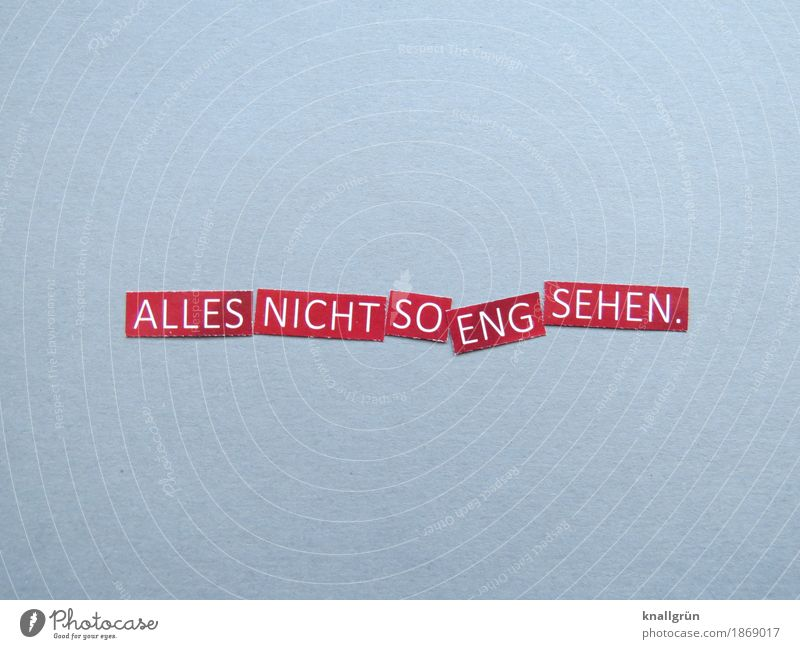 ALLES NICHT SO ENG SEHEN. Schriftzeichen Schilder & Markierungen Kommunizieren eckig grau rot weiß Gefühle Stimmung Coolness Akzeptanz Gelassenheit