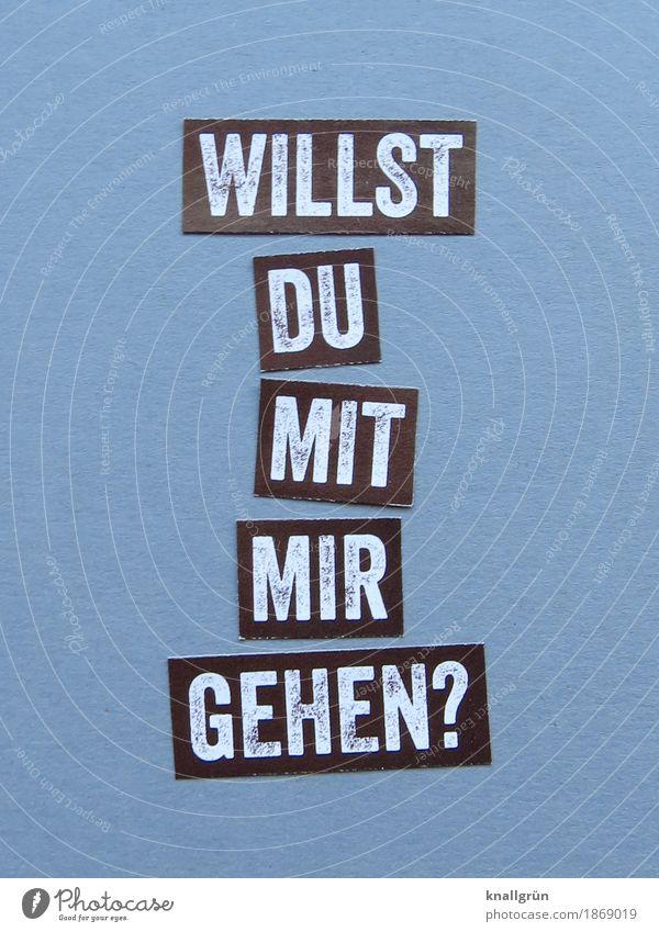 WILLST DU MIT MIR GEHEN? Schriftzeichen Schilder & Markierungen wählen Kommunizieren eckig grau schwarz weiß Gefühle Lebensfreude Frühlingsgefühle Vorfreude