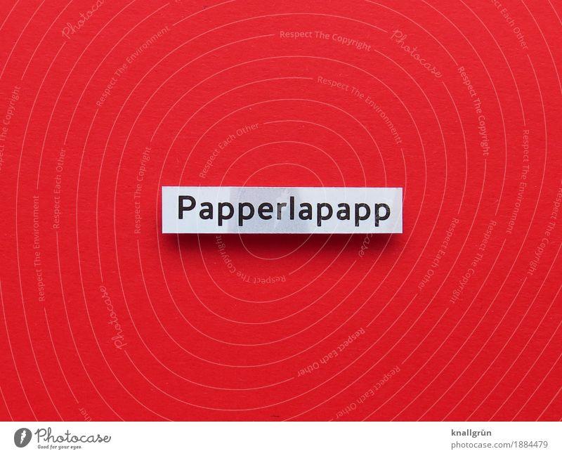 Papperlapapp weiß rot schwarz Gefühle Stimmung Schriftzeichen Kommunizieren Schilder & Markierungen eckig Konflikt & Streit Ärger protestieren gereizt