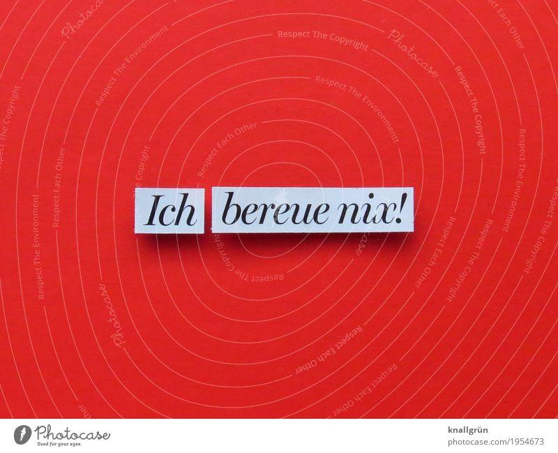 Ich bereue nix! Schriftzeichen Schilder & Markierungen Kommunizieren eckig rot schwarz weiß Gefühle Stimmung Tugend Laster Freude Glück Lebensfreude