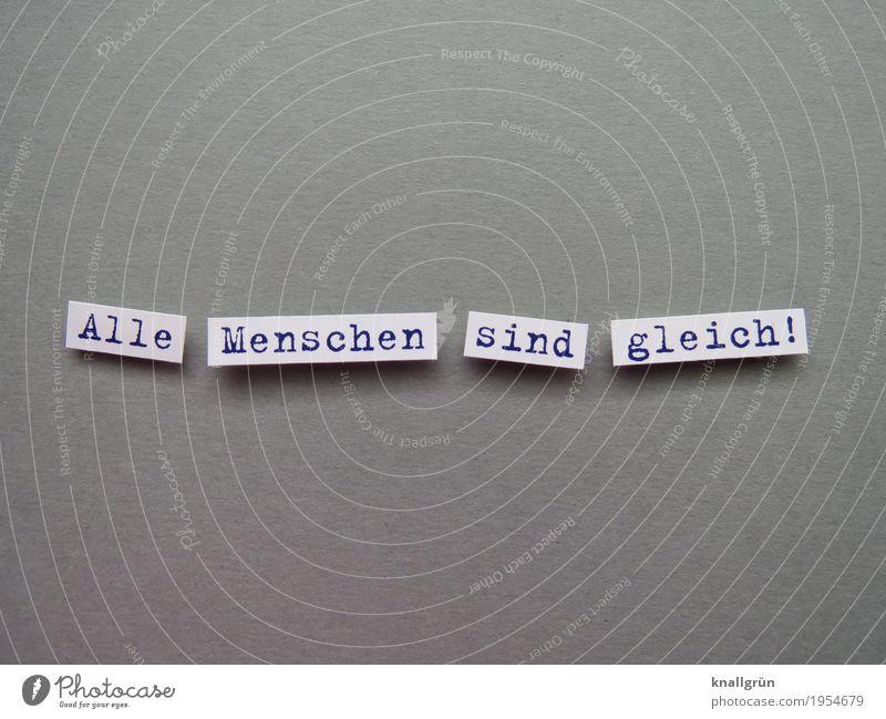 Alle Menschen sind gleich! Schriftzeichen Schilder & Markierungen Kommunizieren eckig grau schwarz weiß Gefühle Stimmung Akzeptanz Sympathie Zusammensein