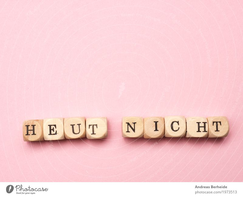 Heut nicht Arbeitsplatz Zeichen Schriftzeichen rosa Inspiration Unlust today Motivation Management concept nope time now colorful motivate conceptual shadow