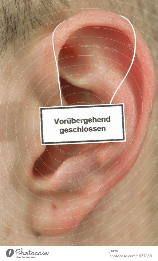 vorübergehend geschlossen Mensch ruhig Leben Gefühle maskulin Hinweisschild Ohr hören Warnschild ignorant Desinteresse