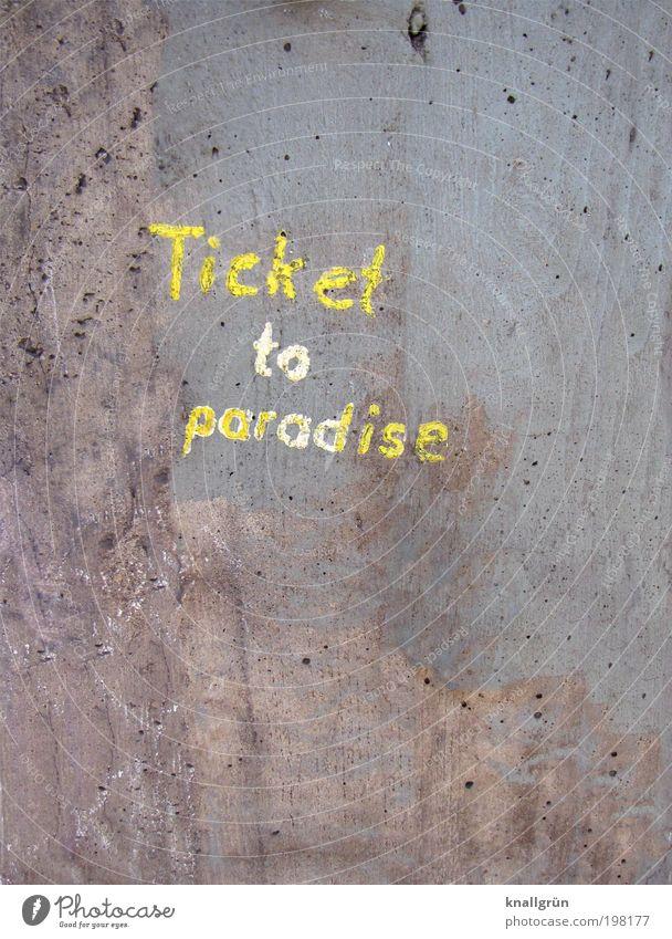 Ticket to paradise Beton Schriftzeichen Kommunizieren braun gelb grau Abenteuer entdecken Erwartung Freizeit & Hobby Lebensfreude Tourismus