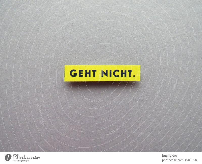 GEHT NICHT. Schriftzeichen Schilder & Markierungen Kommunizieren eckig gelb grau schwarz Gefühle Stimmung Enttäuschung Verzweiflung Entschlossenheit Erfahrung
