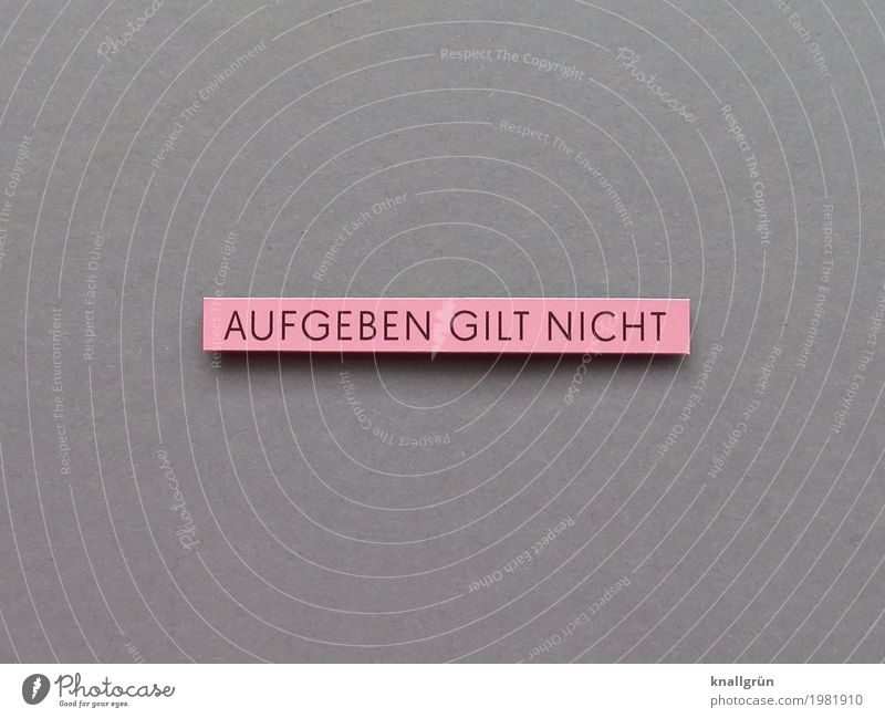 AUFGEBEN GILT NICHT Schriftzeichen Schilder & Markierungen Kommunizieren eckig stark grau rosa schwarz Gefühle Stimmung Tapferkeit selbstbewußt Kraft