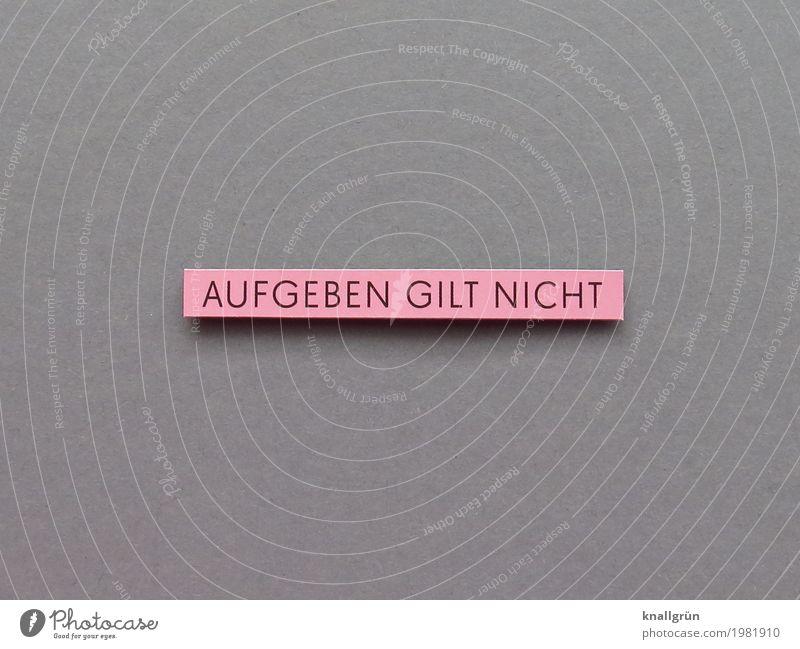 AUFGEBEN GILT NICHT schwarz Gefühle grau Stimmung rosa Schriftzeichen Kraft Kommunizieren Schilder & Markierungen Perspektive stark Mut eckig selbstbewußt