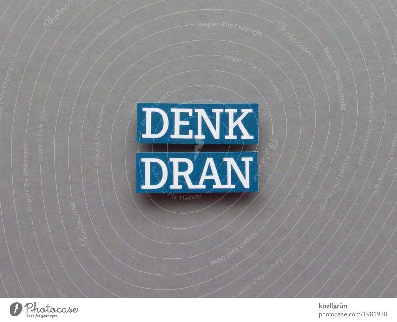 Denk dran Denken erinnern Kommunizieren achtsam aufpassen Erinnerung Wort Buchstaben Satz Schriftzeichen Kommunikation Typographie Lateinisches Alphabet Text