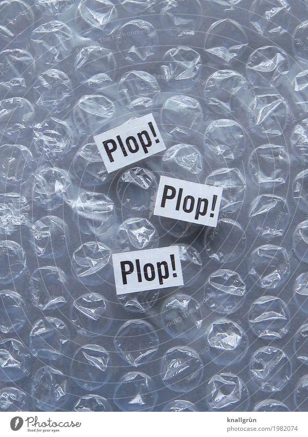 Plop! Plop! Plop! Luftpolsterfolie Schriftzeichen Schilder & Markierungen Kommunizieren rund grau schwarz weiß Gefühle Freude Erholung Kindheit plopp Geräusch