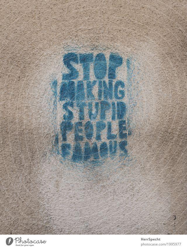 Stop making Nonsense Gebäude Mauer Wand Schriftzeichen Graffiti Wut blau braun Information Wunschwelt Bekanntheit dumm Befehl Sprühfarbe sprühen Spray gesprüht