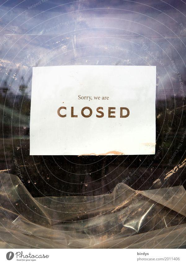 Pleite Fenster dreckig Schriftzeichen Glas Schilder & Markierungen authentisch kaufen geschlossen Hinweisschild Wandel & Veränderung Baustelle Pause Gastronomie
