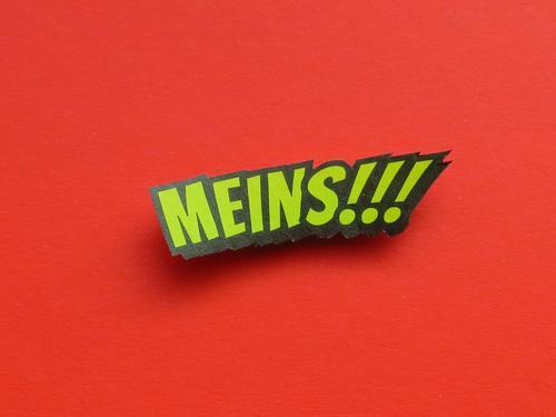 MEINS!!! Gefühle Stimmung Zufriedenheit Schriftzeichen Kommunizieren Schilder & Markierungen selbstbewußt Begeisterung Konkurrenz egoistisch Gier