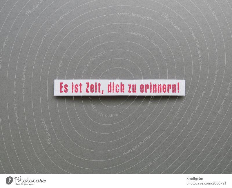 Es ist Zeit, dich zu erinnern! Schriftzeichen Schilder & Markierungen Kommunizieren eckig grau rot weiß Gefühle Stimmung Verantwortung Neugier Interesse
