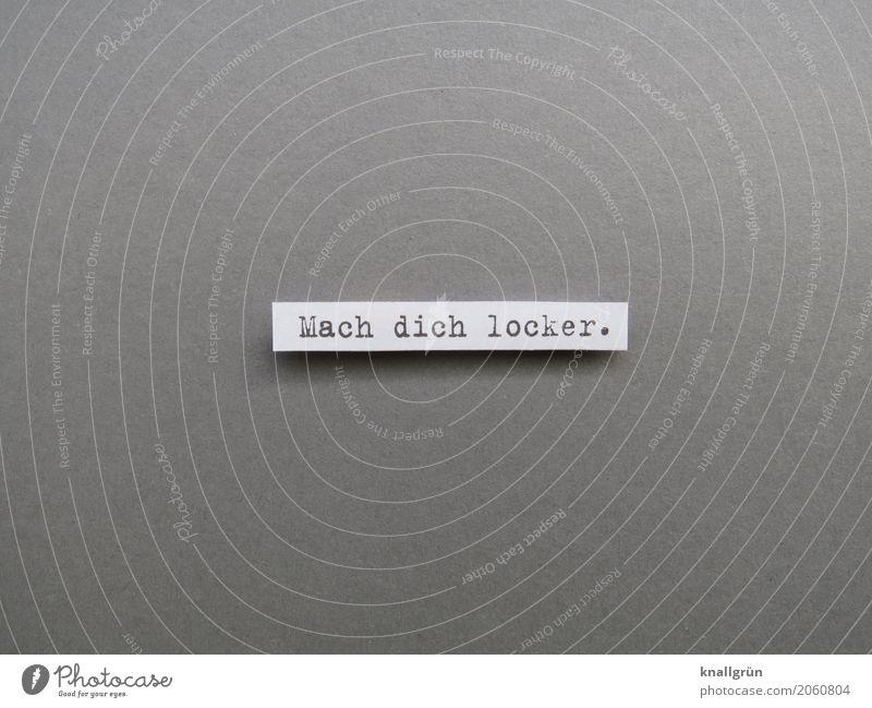 Mach dich locker. weiß Erholung ruhig schwarz Gefühle grau Schriftzeichen Kommunizieren Schilder & Markierungen Coolness Gelassenheit eckig Leichtigkeit