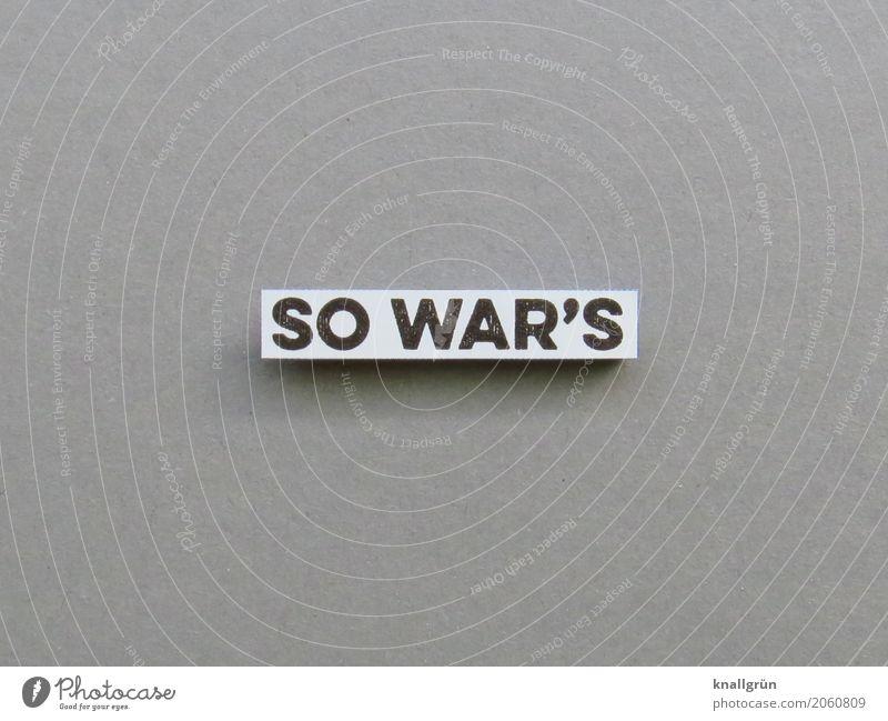 SO WAR'S Schriftzeichen Schilder & Markierungen Kommunizieren eckig grau schwarz weiß Gefühle Erfahrung Nostalgie Vergangenheit Erinnerung Tatsache Gedanke