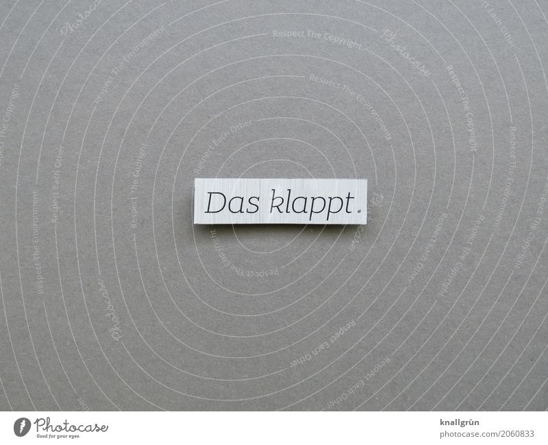 Das klappt. Schriftzeichen Schilder & Markierungen Kommunizieren eckig grau weiß Gefühle Zufriedenheit Vorfreude Optimismus Neugier Erwartung Hoffnung