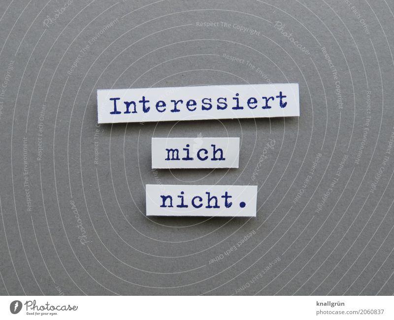 Interessiert mich nicht. Schriftzeichen Schilder & Markierungen Kommunizieren eckig grau schwarz weiß Gefühle Stimmung Coolness Unlust Langeweile ignorant