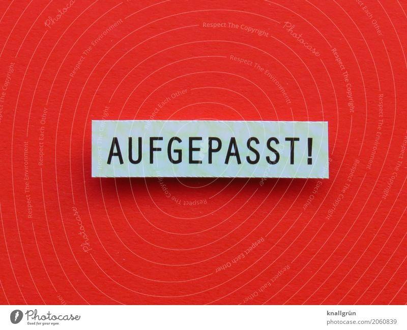 AUFGEPASST! weiß rot schwarz Gefühle Stimmung Schriftzeichen Kommunizieren Schilder & Markierungen Hinweisschild bedrohlich Neugier Sicherheit Konzentration