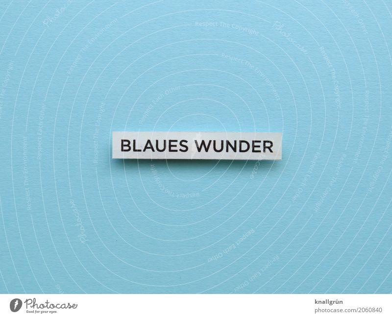 BLAUES WUNDER blau weiß schwarz Gefühle Schriftzeichen Kommunizieren Schilder & Markierungen Überraschung eckig staunen Blaues Wunder