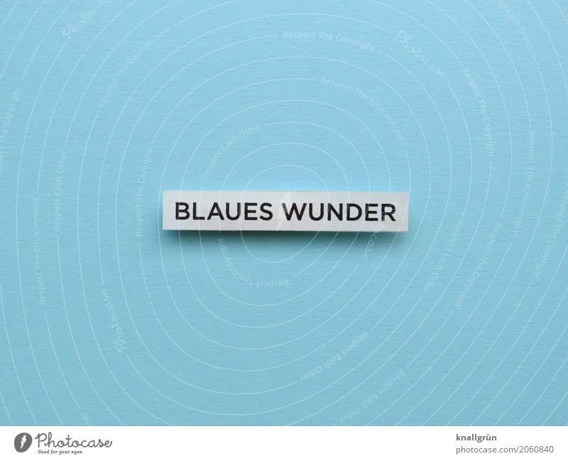 BLAUES WUNDER Schriftzeichen Schilder & Markierungen Kommunizieren eckig blau schwarz weiß Gefühle Überraschung erleben Blaues Wunder staunen abrupt unbequem